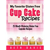 """My Favorite Gluten Free Cupcake Recipes"" - 25 Mouthwatering Gluten Free Cupcake Recipes"