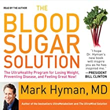 The Blood Sugar Solution: The UltraHealthy Program for Losing Weight, Preventing Disease, and Feeling Great Now! (       ABRIDGED) by Mark Hyman, M.D. Narrated by Mark Hyman, M.D.