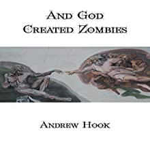 And God Created Zombies Audiobook by Andrew Hook Narrated by William L. Sturdevant