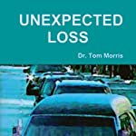 Unexpected Loss | Dr. Tom Morris