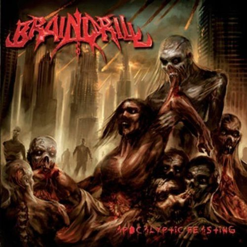 Apocalyptic Feasting by Brain Drill (2008) Audio CD