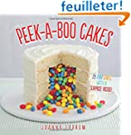 Peek-A-Boo Cakes: 28 Fun Cakes With a...
