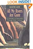 All My Rivers Are Gone: A Journey of Discovery Through Glen Canyon