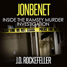 JonBenet: Inside the Ramsey Murder Investigation Audiobook by J.D. Rockefeller Narrated by Mitchell Small