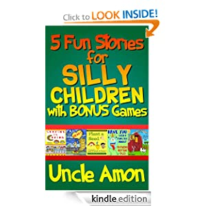 5 Fun Stories for Silly Children (Uncle Amon's Bestsellers ALL-IN-ONE: 100+ pages with GAMES INCLUDED!)