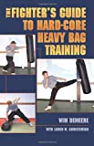 The Fighter's Guide To Hard-Core Heavy Bag Training (1581606400) by Wim Demeere