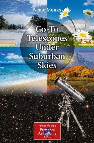 Go-To Telescopes Under Suburban Skies (The Patrick Moore Practical Astronomy Series)