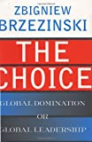 The Choice: Global Domination or Global Leadership (0465008003) by Zbigniew Brzezinski