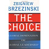 The Choice: Global Domination or Global Leadership ~ Zbigniew Brzezinski