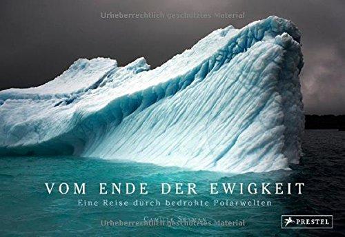 Vom Ende der Ewigkeit: Eine Reise durch bedrohte Polarwelten