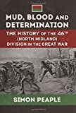Mud, Blood and Determination. The History of the 46th (North Midland) Division in the Great War (Wolverhampton Military Studies 14)