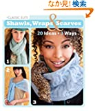 Classic Elite Shawls, Wraps & Scarves: 20 Ideas, 3 Ways (Classic Elite Yarns)