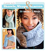 Classic Elite Shawls, Wraps & Scarves: 20 Ideas * 3 Ways