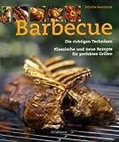 Barbecue: Die richtigen Techniken, klassische und neue Rezepte für perfektes Grillen