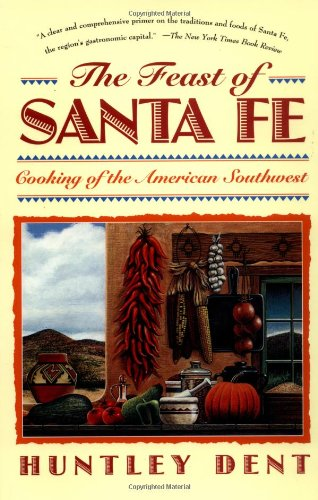 The feast of santa fe cooking of the american southwest for American southwest cuisine