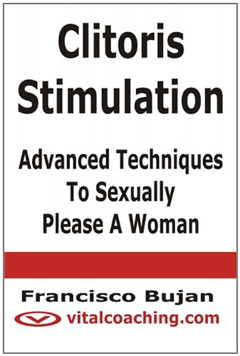 Clitoris Stimulation - Advanced Techniques To Sexually Please A Woman