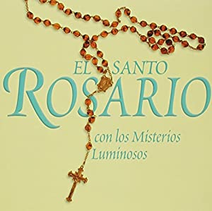 El Santo Rosario: Con Los Misterios Luminosos