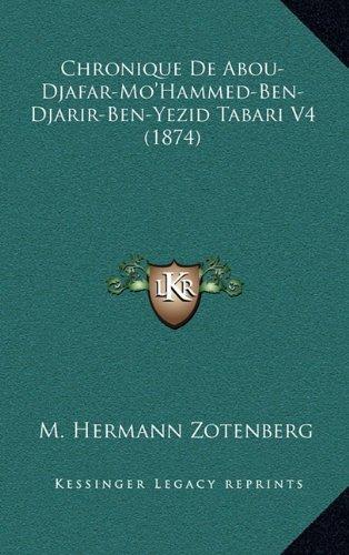 Chronique de Abou-Djafar-Mo'hammed-Ben-Djarir-Ben-Yezid Tabari V4 (1874)