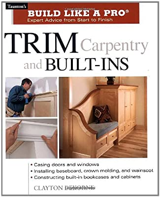 Trim Carpentry and Built-Ins: Taunton's BLP: Expert Advice from Start to Finish (Taunton's Build Like a Pro) from Taunton Press