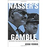 Nasser's Gamble: How Intervention in Yemen Caused the Six-Day War and the Decline of Egyptian Power