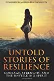 img - for Untold Stories of Resilience: Courage, Strength, and the Unyielding Spirit. (Authors Without Boundaries) book / textbook / text book