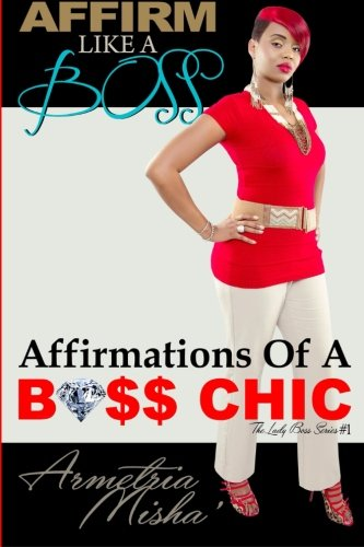 Affirm Like A Boss: Affirmations Of A Boss Chic (Lady Boss Series) (Volume 1) PDF