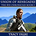 Union of Renegades: The Rys Chronicles, Book I (       UNABRIDGED) by Tracy Falbe Narrated by Chris Snelgrove