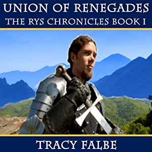 Union of Renegades: The Rys Chronicles, Book I | [Tracy Falbe]