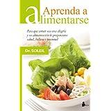 APRENDA A ALIMENTARSE: PARA QUE COMER SEA UNA ALEGRIA Y SU ALIMENTACION LE PROPORCIONE SALUD, BELLEZA Y (2012)...
