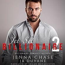 Jet-Set Billionaire, Part 2 Audiobook by Jenna Chase, JB Duvane Narrated by Logan McAllister