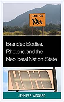 Download Branded Bodies, Rhetoric, and the Neoliberal Nation-State (Cultural Studies/Pedagogy/Activism)