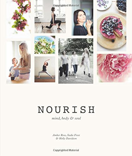 Nourish: Mind, Body & Soul by Amber Rose, Sadie Frost, Holly Davidson