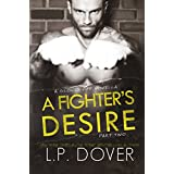 A Fighter's Desire - Part Two (Gloves Off Book 2) ~ L.P. Dover