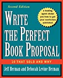 Write the Perfect Book Proposal: 10 That Sold and Why, 2nd Edition