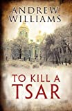 Andrew Williams To Kill A Tsar (Large Print Book)