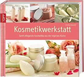 Kosmetikwerkstatt: Sanft pflegende Kosmetika aus der eigenen Küche