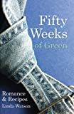 Fifty Weeks of Green: Romance & Recipes