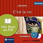 C'est la vie (Compact Lernstories): Französisch Wortschatz - Niveau B1 | Marc Blancher,Adrienne Derrier,Tim Pirard
