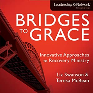 Bridges to Grace: Innovative Approaches to Recovery Ministry | [Elizabeth A. Swanson, Teresa J. McBean]
