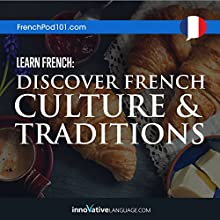 Learn French: Discover French Culture & Traditions | Livre audio Auteur(s) :  Innovative Language Learning Narrateur(s) :  FrenchPod101.com