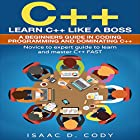 C++: Learn C++ Like a Boss: A Beginner's Guide in Coding, Programming and Dominating C++ Hörbuch von Isaac D. Cody Gesprochen von: Kevin Theis