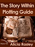 The Story Within Plot Guide for Novelists (The Story Within Booklet Series)