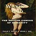 Waking God, Book III: The Second Coming of Humanity (       UNABRIDGED) by Philip F. Harris, Brian L. Doe Narrated by Gregg A. Rizzo