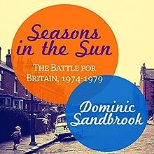 Seasons in the Sun: The Battle for Britain, 1974-1979 | Livre audio Auteur(s) : Dominic Sandbrook Narrateur(s) : David Thorpe