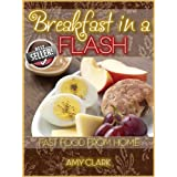 Breakfast in a Flash (Fast Food From Home Book 1)by Amy Clark
