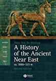 A History of the Ancient Near East: Ca. 3000-323 BC (Blackwell History of the Ancient World)