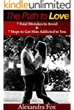 Path to Love: 7 Steps to Get Him Addicted to You