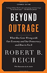 Beyond Outrage: Expanded Edition: What has gone wrong with our economy and our democracy, and how to fix it (Vintage) from Robert Reich