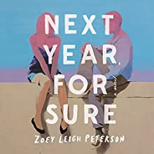 Next Year, For Sure: A Novel Audiobook by Zoey Leigh Peterson Narrated by Elizabeth Cottle