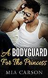A Bodyguard For The Princess (A Bad Boy Romance)